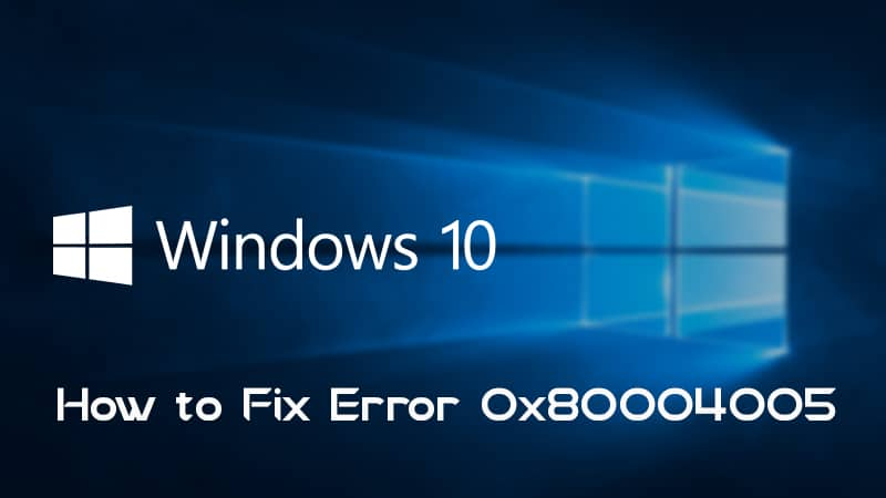 How to Fix Error 0x80004005