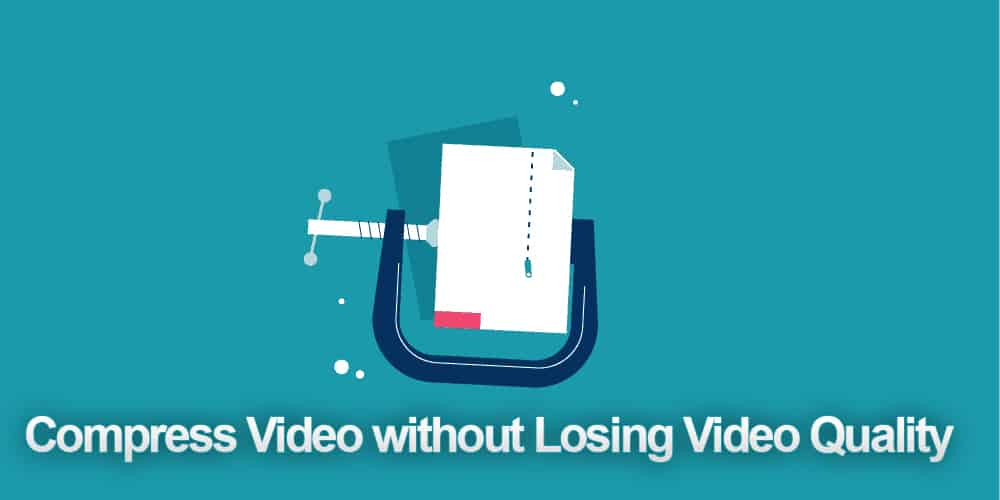 Compress Video without Losing Video Quality