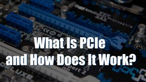 What Is PCIe and How Does It Work